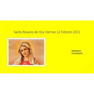 Santo Rosario de Hoy Viernes 12 Febrero 2021 Misterios Dolorosos