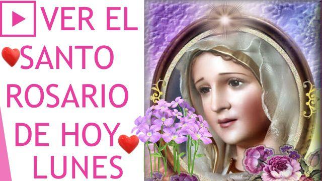 Ver el Santo Rosario de hoy Lunes