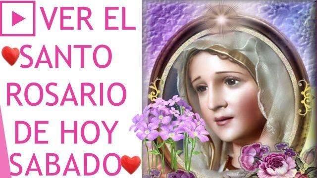 Ver y rezar el Santo Rosario de hoy Sábado